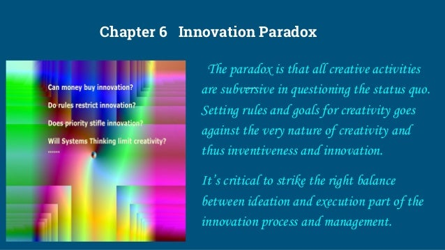 Chapter 6 Innovation Paradox The paradox is that all creative activities are subversive in questioning the status quo. Set...