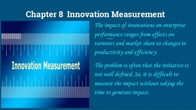 Chapter 8 Innovation Measurement The impact of innovations on enterprise performance ranges from effects on turnover and m...