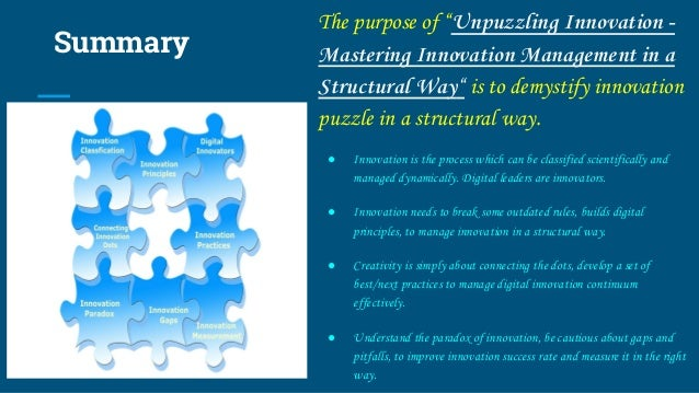 """Summary The purpose of """"Unpuzzling Innovation - Mastering Innovation Management in a Structural Way"""" is to demystify innov..."""