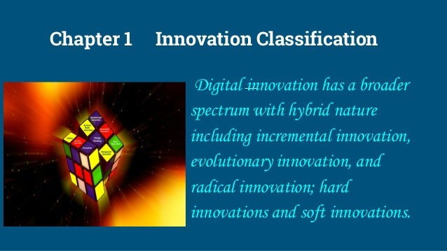 Chapter 1 Innovation Classification Digital innovation has a broader spectrum with hybrid nature including incremental inn...