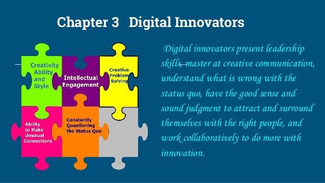 Chapter 3 Digital Innovators Digital innovators present leadership skills, master at creative communication, understand wh...