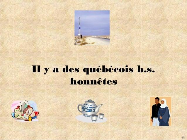 Il y a des québécois b.s. honnêtes @