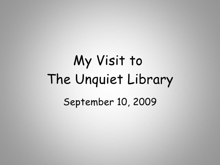 My Visit to  The Unquiet Library September 10, 2009