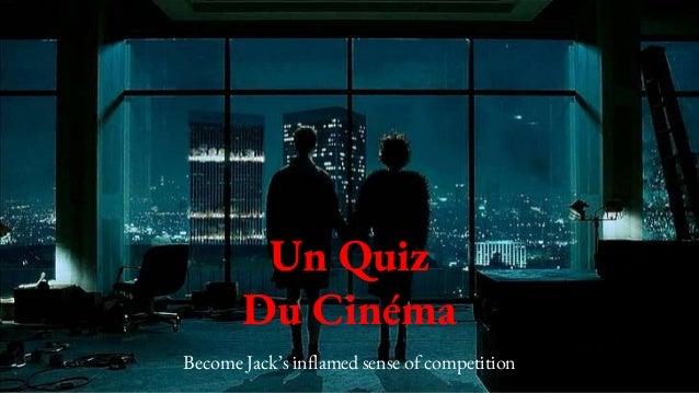 Un Quiz Du Cinéma Become Jack's inflamed sense of competition
