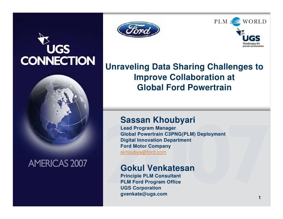 Unraveling Data Sharing Challenges to       Improve Collaboration at        Global Ford Powertrain      Sassan Khoubyari  ...