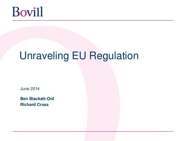 Unraveling EU Regulation June 2014 Ben Blackett-Ord Richard Cross