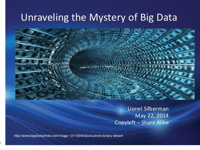 Unraveling the Mystery of Big Data Lionel Silberman May 22, 2014 Copyleft – Share Alike 1 http://www.bigstockphoto.com/ima...