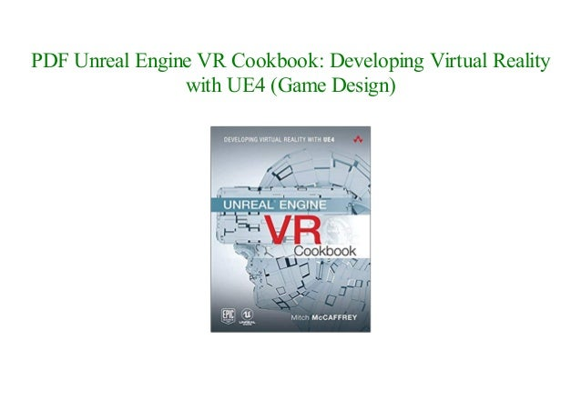 Unreal Engine VR Cookbook: Developing Virtual Reality with UE4 (Game …