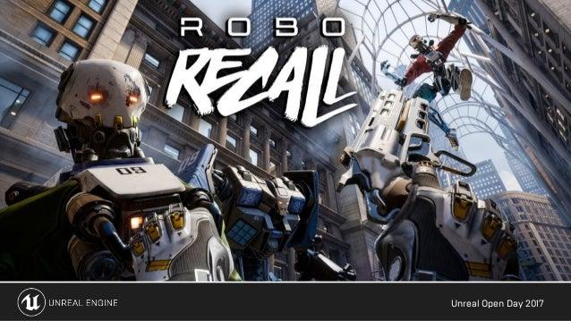 Unreal Open Day 2017 Designing Robo Recall