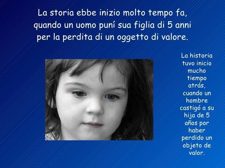 La storia ebbe inizio molto tempo fa, quando un uomo puní sua figlia di 5 anni per la perdita di un oggetto di valore. La ...