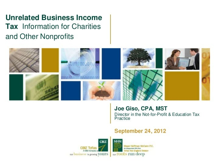 Unrelated Business IncomeTax Information for Charitiesand Other Nonprofits                                Joe Giso, CPA, M...