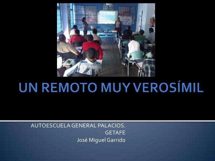 UN REMOTO MUY VEROSÍMIL<br />AUTOESCUELA GENERAL PALACIOS. GETAFE<br />José Miguel Garrido<br />