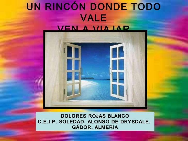 UN RINCÓN DONDE TODO         VALE     VEN A VIAJAR           DOLORES ROJAS BLANCO C.E.I.P. SOLEDAD ALONSO DE DRYSDALE.    ...