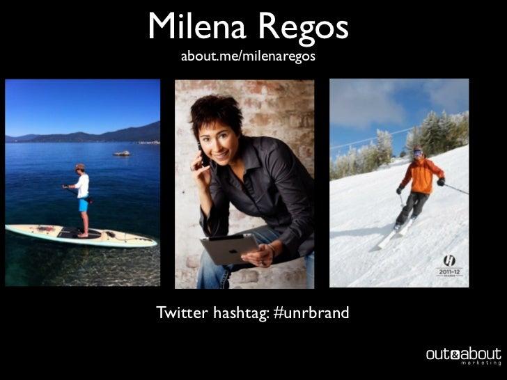 Milena Regos   about.me/milenaregosTwitter hashtag: #unrbrand