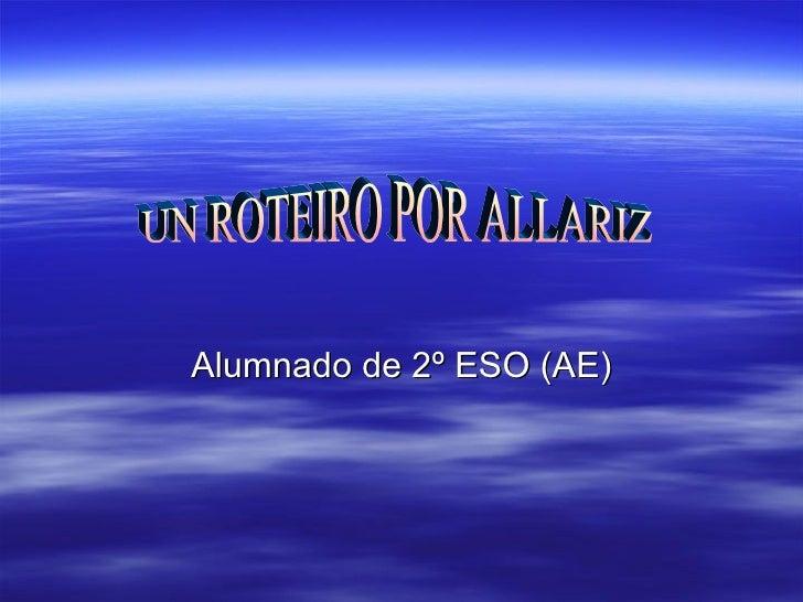 Alumnado de 2º ESO (AE) UN ROTEIRO POR ALLARIZ