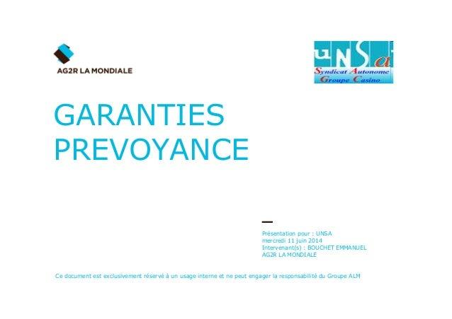 Présentation pour : UNSA mercredi 11 juin 2014 Intervenant(s) : BOUCHET EMMANUEL AG2R LA MONDIALE GARANTIES PREVOYANCE Ce ...