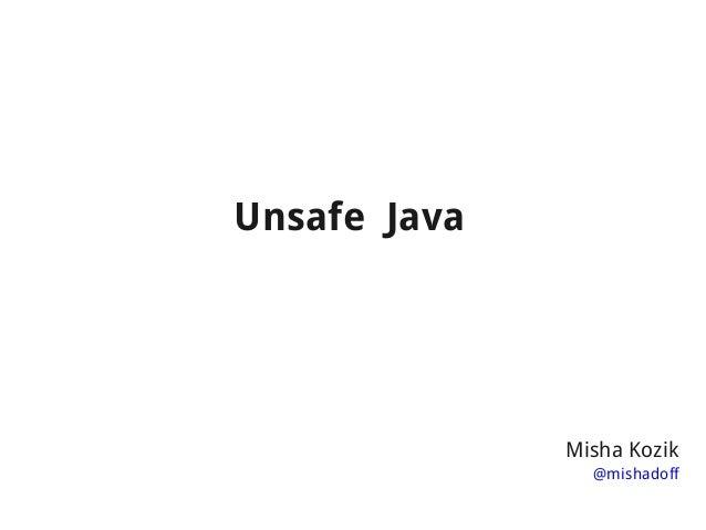 Unsafe Java              Misha Kozik                @mishadoff