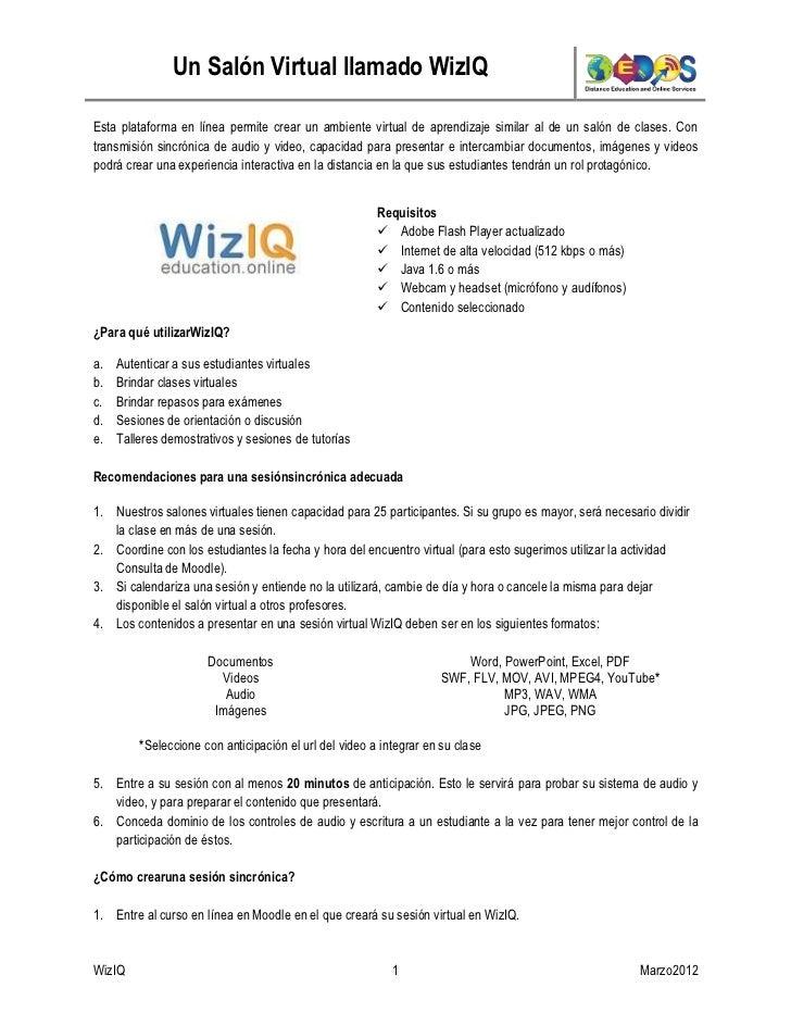 Un Salón Virtual llamado WizIQEsta plataforma en línea permite crear un ambiente virtual de aprendizaje similar al de un s...
