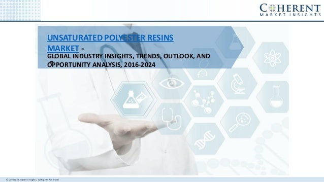 © Coherent market Insights. All Rights Reserved UNSATURATED POLYESTER RESINS MARKET - - GLOBAL INDUSTRY INSIGHTS, TRENDS, ...