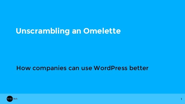 Unscrambling an Omelette How companies can use WordPress better 1