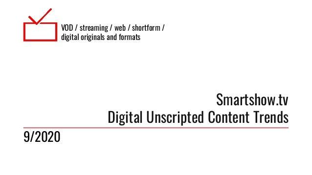 VOD / streaming / web / shortform / digital originals and formats Smartshow.tv Digital Unscripted Content Trends 9/2020