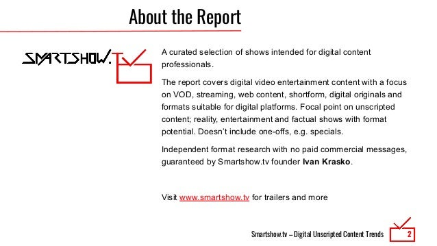 Smartshow.tv – Digital Unscripted Content Trends About the Report A curated selection of shows intended for digital conten...