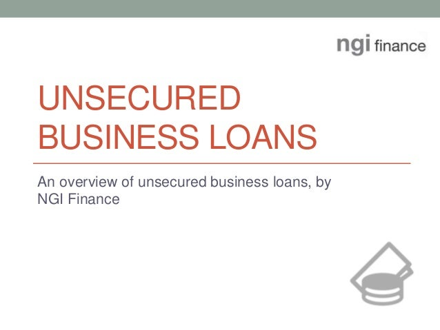 UNSECURED BUSINESS LOANS An overview of unsecured business loans, by NGI Finance