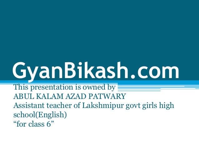 GyanBikash.com This presentation is owned by ABUL KALAM AZAD PATWARY Assistant teacher of Lakshmipur govt girls high schoo...