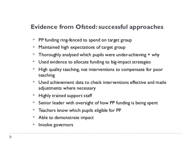 Evidence from Ofsted: less successful approaches  Lack of clarity about intended impact of PP spending  Funding spent on...