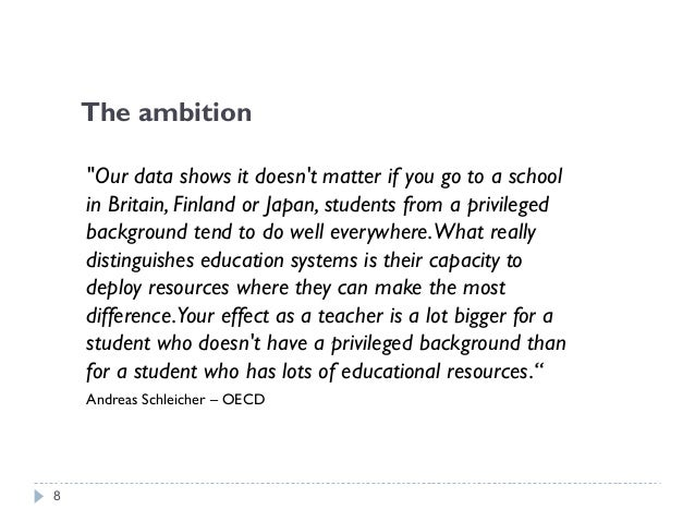 """The ambition """"Our data shows it doesn't matter if you go to a school in Britain, Finland or Japan, students from a privile..."""