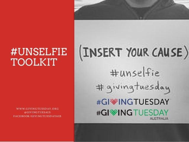#UNSELFIE TOOLKIT WWW.GIVINGTUESDAY.ORG @GIVINGTUESAUS FACEBOOK/GIVINGTUESDAYAUS