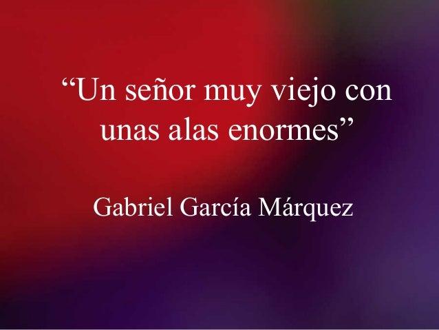 """""""Un señor muy viejo conunas alas enormes""""Gabriel García Márquez"""
