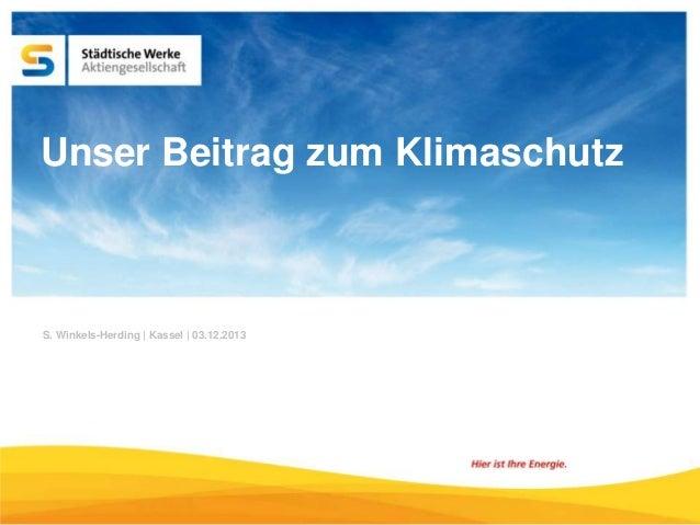 Unser Beitrag zum Klimaschutz  S. Winkels-Herding | Kassel | 03.12.2013