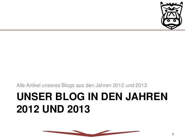 UNSER BLOG IN DEN JAHREN 2012 UND 2013 Alle Artikel unseres Blogs aus den Jahren 2012 und 2013 1