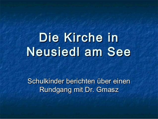 Die Kirche inDie Kirche in Neusiedl am SeeNeusiedl am See Schulkinder berichten über einenSchulkinder berichten über einen...