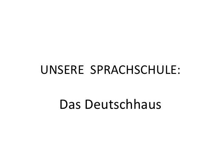 UNSERE SPRACHSCHULE:  Das Deutschhaus