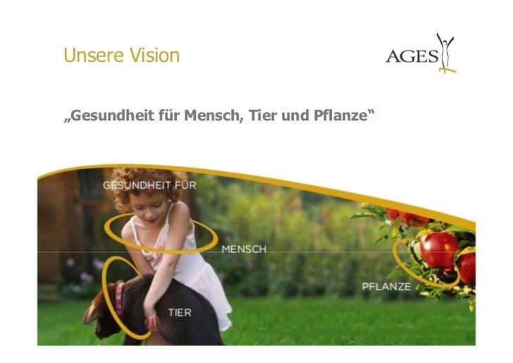 """Unsere Vision""""Gesundheit für Mensch, Tier und Pflanze""""www.ages.at                                 1"""