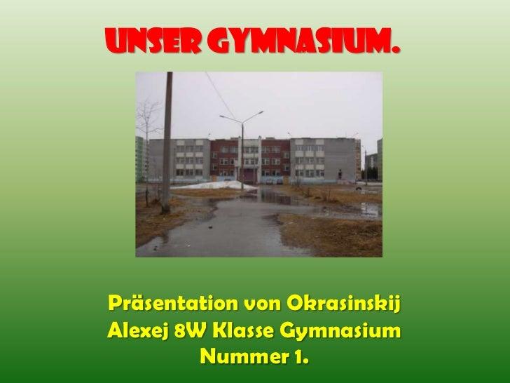 Unser Gymnasium.<br />Präsentation von Okrasinskij Alexej 8W Klasse Gymnasium  Nummer 1.<br />