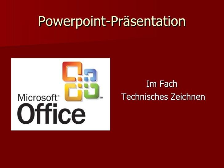 Powerpoint-Präsentation <ul><li>Im Fach  </li></ul><ul><li>Technisches Zeichnen </li></ul>