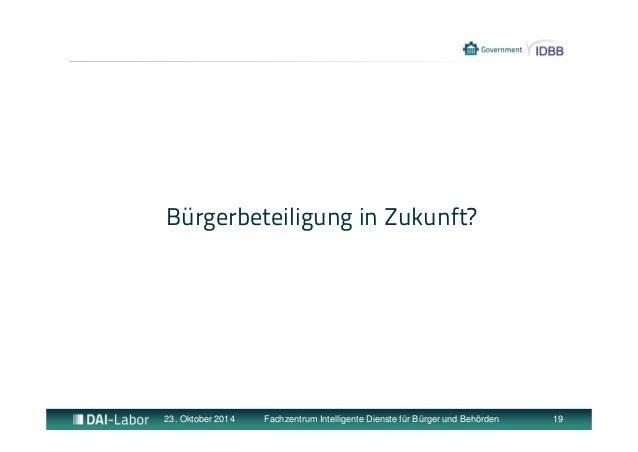 Bürgerbeteiligung in Zukunft?  23. Oktober 2014 Fachzentrum Intelligente Dienste für Bürger und Behörden 19