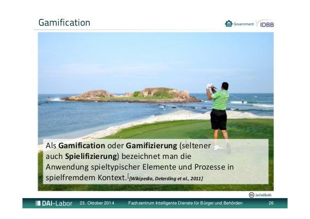 Gamification  Als Gamification oder Gamifizierung (seltener  auch Spielifizierung) bezeichnet man die  Anwendung spieltypi...