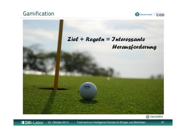 Gamification  Ziel + Regeln = Interessante  Herausforderung  VancityAllie  23. Oktober 2014 Fachzentrum Intelligente Diens...