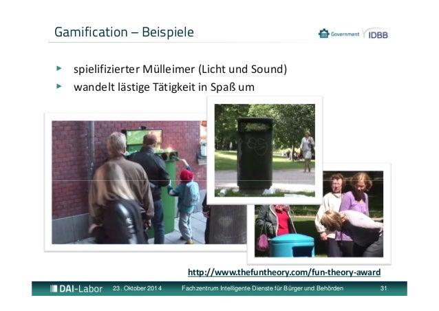 Gamification – Beispiele  ▶ spielifizierter Mülleimer (Licht und Sound)  ▶ wandelt lästige Tätigkeit in Spaß um  http://ww...