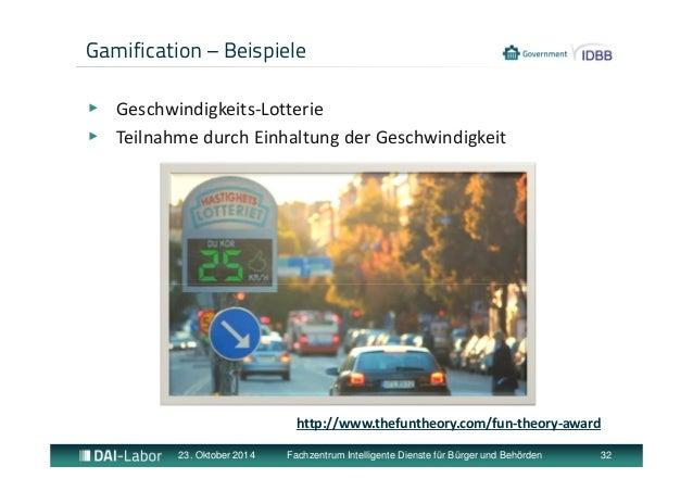 Gamification – Beispiele  ▶ Geschwindigkeits‐Lotterie  ▶ Teilnahme durch Einhaltung der Geschwindigkeit  http://www.thefun...