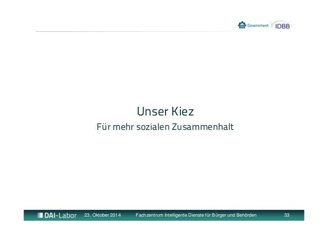 Unser Kiez  Für mehr sozialen Zusammenhalt  23. Oktober 2014 Fachzentrum Intelligente Dienste für Bürger und Behörden 33