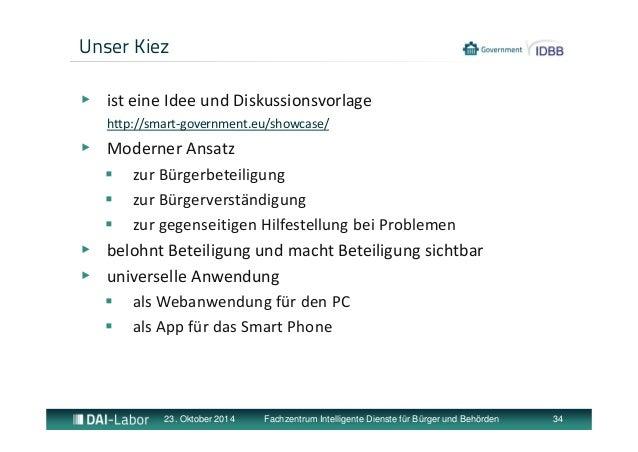 Unser Kiez  ▶ ist eine Idee und Diskussionsvorlage  http://smart‐government.eu/showcase/  ▶ Moderner Ansatz   zur Bürgerb...