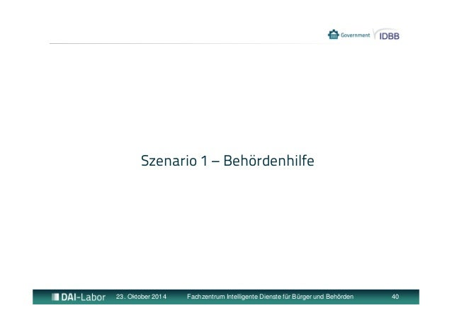 Szenario 1 – Behördenhilfe  23. Oktober 2014 Fachzentrum Intelligente Dienste für Bürger und Behörden 40