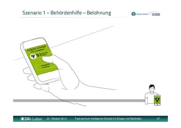 Szenario 1 – Behördenhilfe – Belohnung  23. Oktober 2014 Fachzentrum Intelligente Dienste für Bürger und Behörden 47
