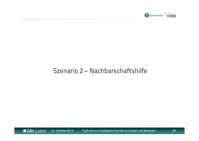 Szenario 2 – Nachbarschaftshilfe  23. Oktober 2014 Fachzentrum Intelligente Dienste für Bürger und Behörden 48