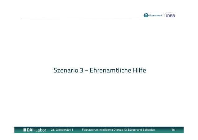 Szenario 3 – Ehrenamtliche Hilfe  23. Oktober 2014 Fachzentrum Intelligente Dienste für Bürger und Behörden 56